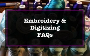 Embroidery and Digitizing FAQs
